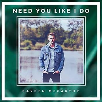 Need You Like I Do