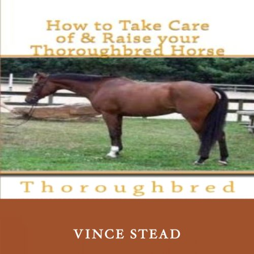 How to Take Care of and Raise Your Thoroughbred Horse audiobook cover art