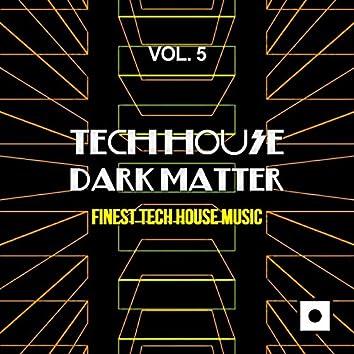 Tech House Dark Matter, Vol. 5 (Finest Tech House Music)