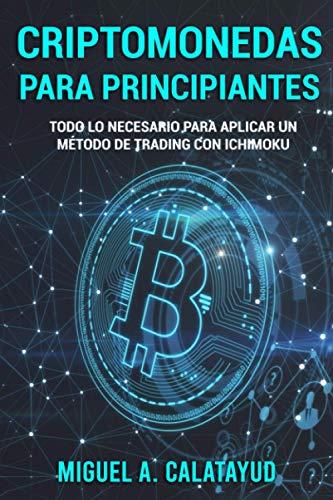 CRIPTOMONEDAS PARA PRINCIPIANTES: Todo lo necesario para aplicar un método de trading con Ichimoku