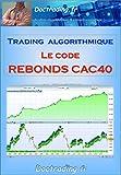 Trading algorithmique - Le Code 'Rebonds CAC40' (Doctrading t. 1)