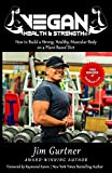 VEGAN HEALTH & STRENGTH: How to Build a Strong, Healthy, Muscular Body on a Plant-Based Diet