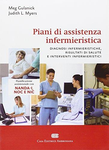 Piani di assistenza infermieristica. Diagnosi infermieristiche, risultati di salute e interventi infermieristici