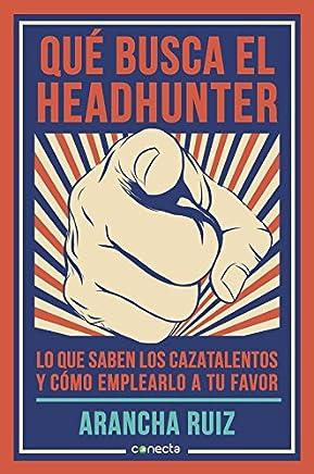 Qué busca el headhunter : lo que saben los cazatalentos y cómo emplearlo a tu favor