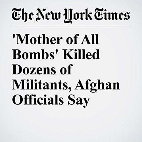 'Mother of All Bombs' Killed Dozens of Militants, Afghan Officials Say copertina