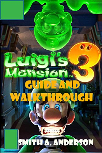 Luigi Mansion 3 Guide: A Detailed Walkthrough to Becoming a Pro Player in Luigi Mansion 3 (English Edition)