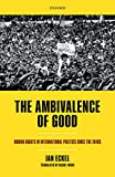 The Ambivalence of Good: Human Rights in International Politics since the 1940s (Oxford Studies in Modern European History)