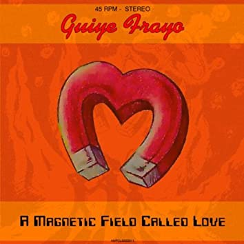A Magnetic Field Called Love - Single