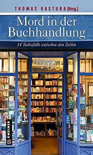 Mord in der Buchhandlung: 14 Todesfälle zwischen den Zeilen (Kriminalromane im GMEINER-Verlag)