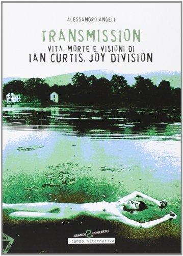 Transmission. Vita, morte e visioni di Ian Curtis, Joy Division