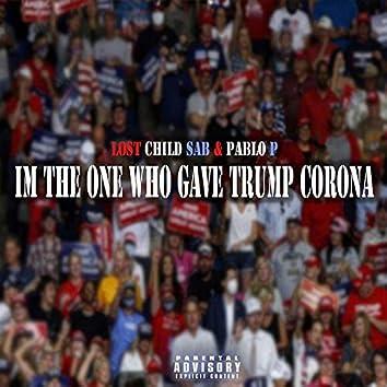 I'm THE ONE WHO GAVE TRUMP CORONA (feat. Pablo P)