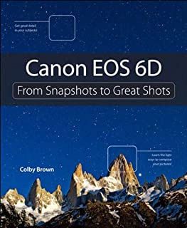 Canon EOS 6D: From Snapshots to Great Shots (English Edition)