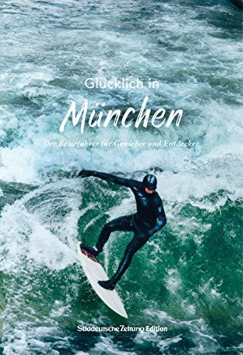 Glücklich in München (SÜDDEUTSCHE ZEITUNG). Mit großer Faltkarte + über 300 Insidertipps von Einheimischen.