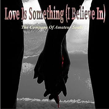 Love Is Something (I Believe In)