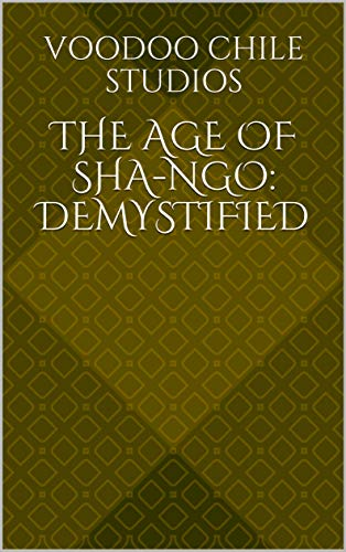 The Age of Sha-Ngo: Demystified (The Book of the Kings 2)