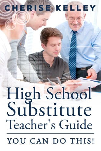 Book: High School Substitute Teacher's Guide - YOU CAN DO THIS! by Cherise Kelley