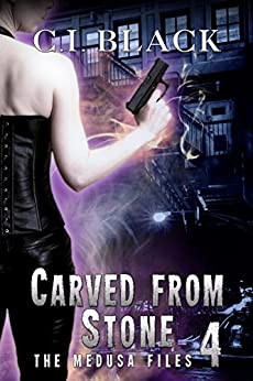 The Medusa Files, Case 4: Carved From Stone by [C.I. Black]
