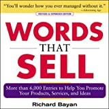 Bayan, R: Words that Sell, Revised and Expanded Edition: The Thesaurus to Help You Promote Your Products, Services, and Ideas