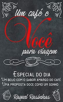 Um café e Você, para viagem.: Livro 1 por [Raquel Rasinhas]