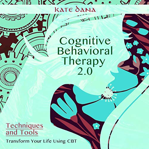 Cognitive Behavioral Therapy 2.0, Techniques and Tools: Transform Your Life Using CBT cover art