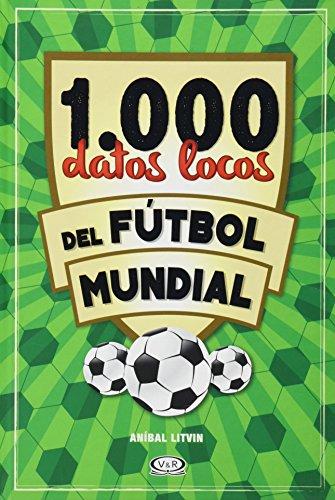 1000 Datos Locos Del Futbol Mundial