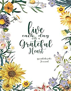 Live Each Day With a Grateful Heart: A 52-Week Gratitude Journal With Blank Lines, Prompts, Quotes and Coloring Pages (8.5...
