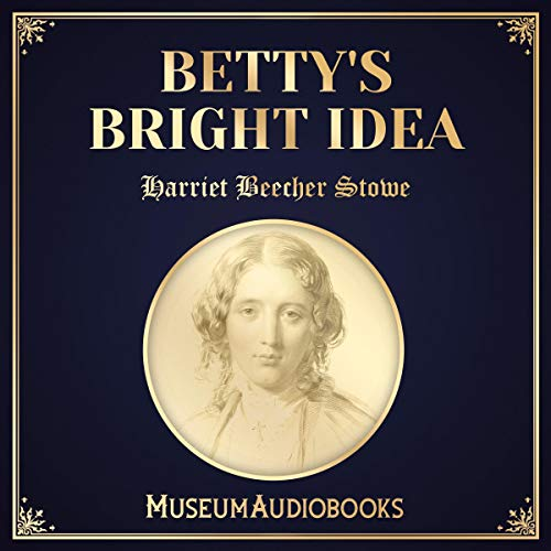 Betty's Bright Idea                   By:                                                                                                                                 Harriet Beecher Stowe                               Narrated by:                                                                                                                                 Melissa Thompson                      Length: 35 mins     1 rating     Overall 3.0