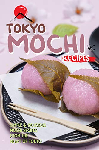 Tokyo Mochi Recipes: Simple & Delicious Mochi Recipes from The Heart of Tokyo (English Edition)