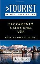 GREATER THAN A TOURIST- SACRAMENTO CALIFORNIA USA: 50 Travel Tips from a Local