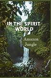 In The Spirit World: Amazon Jungle: Shamanism Beginners