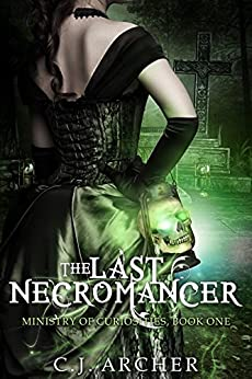 The Last Necromancer (The Ministry of Curiosities Book 1) by [C.J. Archer]