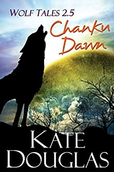 Wolf Tales 2.5: Chanku Dawn by [Kate Douglas]