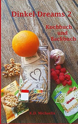 Dinkel-Dreams 2: Leckere Rezepte mit Dinkel - ein kombiniertes Koch- und Backbuch