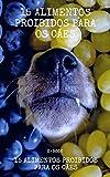15 Alimentos Proibidos Para os Cães