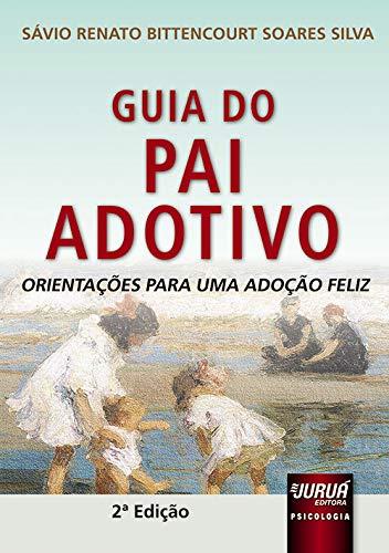 Guia do Pai Adotivo - Orientações para uma Adoção Feliz