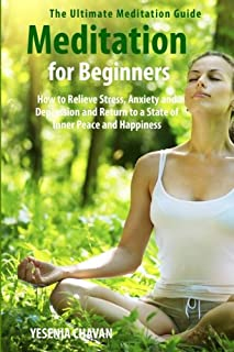 Meditation for Beginners: How to Relieve Stress, Anxiety and Depression and Return to a..