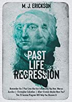 Past Life Regression: Remember the 7 Past Lives that Are Influencing You Now. Marcus Aurelius - Christopher Columbus - Albert Einstein Maybe Were You? This 25-Session Program Will Help You Discover It