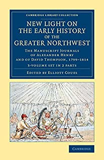 New Light on the Early History of the Greater Northwest 2 Volume Set: The Manuscript Journals of Alexander Henry and of Da...