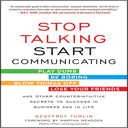 Stop Talking, Start Communicating     Counterintuitive Secrets to Success in Business and in Life, with a Foreword by Martha Mendoza              By:                                                                                                                                 Geoffrey Tumlin,                                                                                        Martha Mendoza - foreword                               Narrated by:                                                                                                                                 A. T. Chandler                      Length: 6 hrs and 25 mins     6 ratings     Overall 4.7