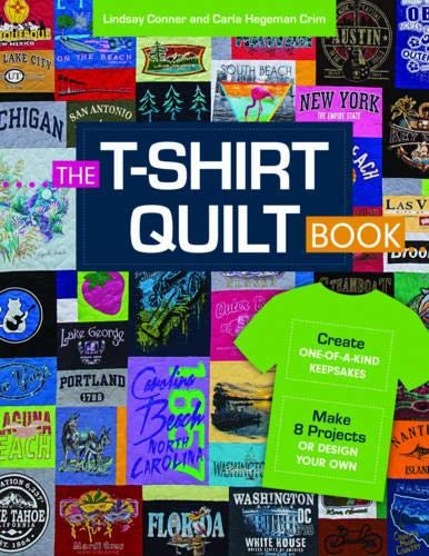The T-Shirt Quilt Book: Create One-of-a-Kind Keepsakes - Make 8...