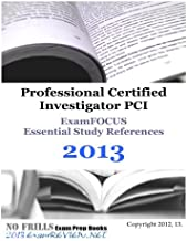 Professional Certified Investigator PCI ExamFOCUS Essential Study References 2013: focusing on the regulatory requirements and legal topics of the PCI exam.