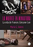 La muerte en miniatura: La vida de Frances Glessner Lee