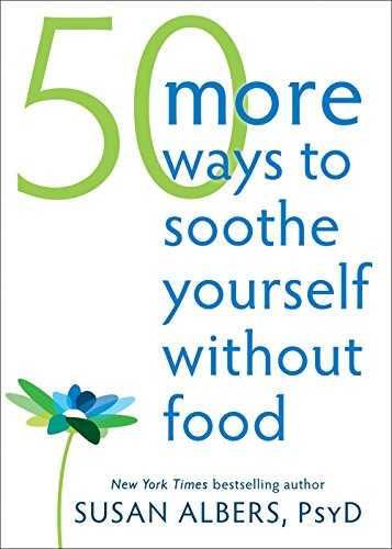 50 More Ways to Soothe Yourself Without Food: Mindfulness Strategies to Cope with Stress and End Emotional Eating (English Edition)
