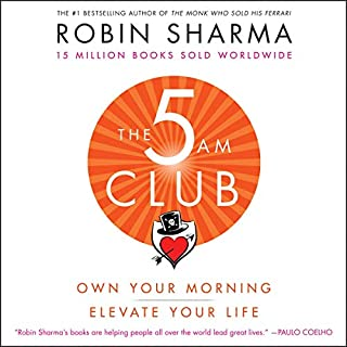 The 5 AM Club     Own Your Morning. Elevate Your Life.              Written by:                                                                                                                                 Robin Sharma                               Narrated by:                                                                                                                                 Adam Verner                      Length: 11 hrs and 4 mins     127 ratings     Overall 3.9