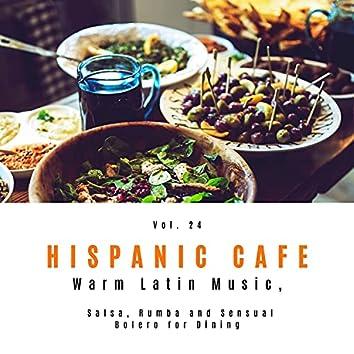 Hispanic Cafe - Warm Latin Music, Salsa, Rumba And Sensual Bolero For Dining, Vol. 24