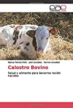 Calostro Bovino: Salud y alimento para becerros recién nacidos (Spanish Edition)