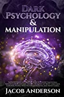 Dark Psychology and Manipulation - 4 books in 1: Improve your Life with Secrets Of Covert Emotional Manipulation and the Hidden Meaning of Body Language. Control People with NLP, Brainwashing and Mind Games.