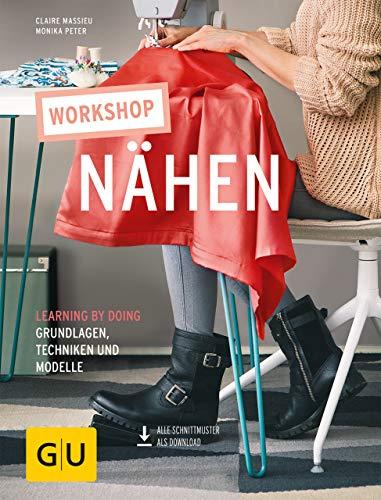 Workshop Nähen: Laerning by doing - Grundlagen, Techniken und Modelle (GU Kreativ Spezial)