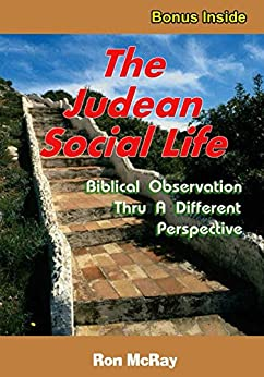 The Judean Social Life: Biblical Observation Thru A Different Perspective by [Ron McRay]