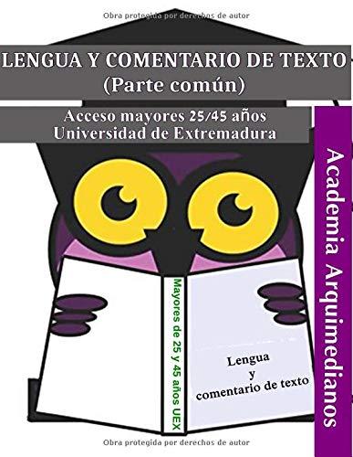 LENGUA CASTELLANA Y COMENTARIO DE TEXTO: PRUEBAS DE ACCESO A LA UNIVERSIDAD DE EXTREMADURA MAYORES DE 25 Y 45 AÑOS